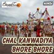 Chal Kanwadiya Bhore Bhore Songs