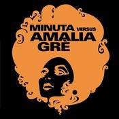 Minuta Vs. Amalia Grè Songs
