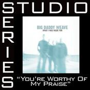 You're Worthy Of My Praise [Studio Series Performance Track] Songs