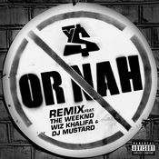 Or Nah (feat. The Weeknd, Wiz Khalifa and DJ Mustard) (Remix Version) Songs