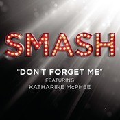 Don't Forget Me (SMASH Cast Version Featuring Katharine McPhee) Songs