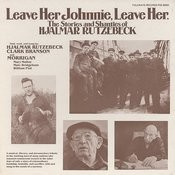 Leave Her Johnny, Leave Her: The Stories And Shanties Of Hjalmar Rutzebeck Songs
