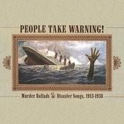 People Take Warning!: Murder Ballads & Disaster Songs 1913-1938 Songs