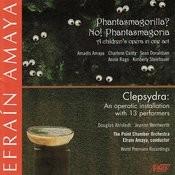 Phantasmagorilla? No! Phantasmagoria: A Children's Opera In One Act/Clypsydra: An Operatic Installation With 13 Performers Songs