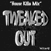 Tweaked Out (House Killa Mix) Song