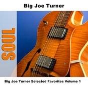 Big Joe Turner Selected Favorites, Vol. 1 Songs