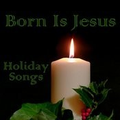 Holiday Songs - Born Is Jesus Songs