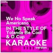 We No Speak Americano (In The Style Of Yolanda Be Cool & D Cup) [Karaoke Version] - Single Songs