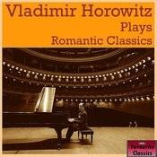 Vladimir Horowitz Plays Romantic Classics Songs