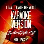 I Can't Change The World (In The Style Of Brad Paisley) [Karaoke Version] - Single Songs