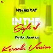 We Had It All (In The Style Of Waylon Jennings) [Karaoke Version] Song