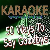 50 Ways To Say Goodbye (Originally Performed By Train) [Karaoke Version] Song