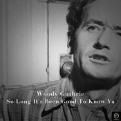 Woody Guthrie, So Long It's Been Good To Know Ya Songs