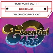 Don't Worry 'bout It / All On Account Of You (Digital 45) Songs