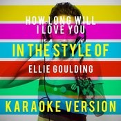 How Long Will I Love You (In The Style Of Ellie Goulding) [Karaoke Version] - Single Songs