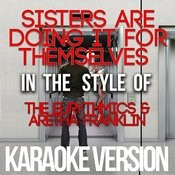 Sisters Are Doing It For Themselves (In The Style Of The Eurythmics & Aretha Franklin) [Karaoke Version] - Single Songs