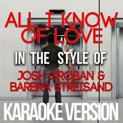 All I Know Of Love (In The Style Of Josh Groban & Barbra Streisand) [Karaoke Version] - Single Songs