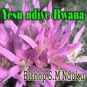 Yesu Ndiye Bwana Songs