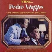 Vida... Pedro Vargas y las Canciones de Armando Manzanero Songs