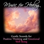 Music For Healing: Gentle Sounds For Positive Thinking And Emotional Well Being Songs