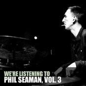 We're Listening To Phil Seaman, Vol. 3 Songs
