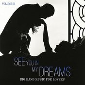 Big Band Music For Lovers: See You In My Dreams, Vol. 3 Songs