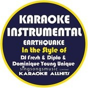 Earthquake (In The Style Of Dj Fresh, Diplo & Dominique Young Unique) [Karaoke Instrumental Version] - Single Songs