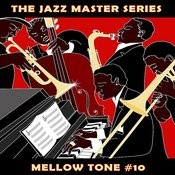 The Jazz Master Series: Mellow Tone, Vol. 10 Songs
