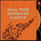 Maa Tere Darshan Kariye Songs
