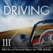 Driving: 111 Pieces Of Classical Music For The Road Songs