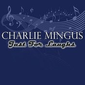 Charlie Mingus - Just For Laughs Songs