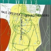 Paul Dresher/Ned Rothenberg - Opposites Attract Songs