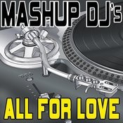 All For Love (Remix Tools For Mash-Ups) Songs