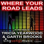 Where Your Road Leads (In The Style Of Trisha Yearwood & Garth Brooks) Songs