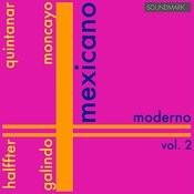 Mexicano Moderno, Vol. 2, Halffter, Quintanar, Galindo, Moncayo Songs