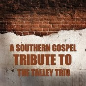 A Southern Gospel Tribute To The Talley Trio Songs