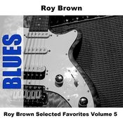 Roy Brown Selected Favorites Volume 5 Songs
