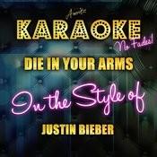 Die In Your Arms (In The Style Of Justin Bieber) [Karaoke Version] Songs