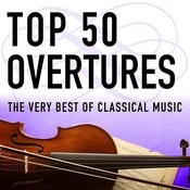 Top 50 Overtures - The Very Best Of Classical Music Songs