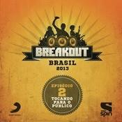 Breakout Brasil 2013 - Episdio 2 - Tocando Para O Pblico Songs