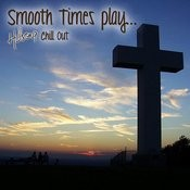 Smooth Times Play Hillsong Chill Out Songs