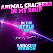 Animal Crackers In My Soup (In The Style Of Shirley Temple) [Karaoke Version] Song