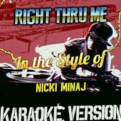 Right Thru Me (In The Style Of Nicki Minaj) [Karaoke Version] Song