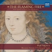 The Flaming Fire: Mary Queen Of Scots And Her World Songs