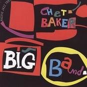 Chet Baker Big Band (Reissue) Songs