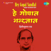 Hey Gopal Nandlal - Dilip Kumar Roy  Songs