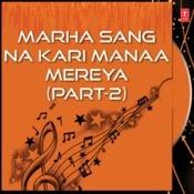 Marha Sang Na Kari Manaa Mereya Part-2 Songs