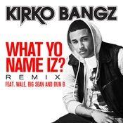 What Yo Name Iz? (feat. Wale, Big Sean and Bun B) (Remix) Songs