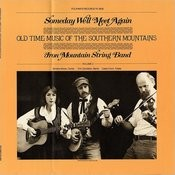 Someday We'll Meet Again: Old Time Music Of The Southern Mountains Songs