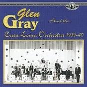 Glen Gray & The Casa Loma Orchestra, 1939-40 Songs